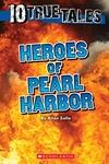 Heroes of Pearl Harbor (Ten True Tales)