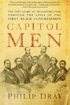 Capitol Men:The Epic Story of Reconstruction Through the Lives of the First Black Congressmen