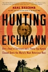 Hunting Eichmann:How a Band of Survivors and a Young Spy Agency Chased down the World's Most Notorious Nazi