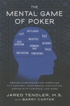 Mental Game of Poker : Proven Strategies for Improving Tilt Control, Confidence, Motivation, Coping With Variance, and More