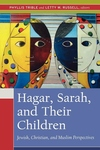 Hagar, Sarah, and Their Children:Jewish, Christian, and Muslim Perspectives