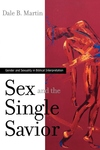 Sex and the Single Savior:Gender and Sexuality in Biblical Interpretation