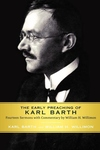 The Early Preaching of Karl Barth:Fourteen Sermons with Commentary by William H. Willimon