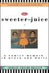The Sweeter the Juice:A Family Memoir in Black and White