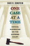 One Case at a Time:Judicial Minimalism on the Supreme Court