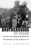 Brotherhoods of Color:Black Railroad Workers and the Struggle for Equality