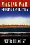 Making War, Forging Revolution:Russia's Continuum of Crisis, 1914-1921