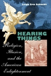Hearing Things:Religion, Illusion, and the American Enlightenment