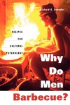 Why Do Men Barbecue?:Recipes for Cultural Psychology