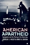 American Apartheid:Segregation and the Making of the Underclass