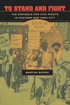 To Stand and Fight:The Struggle for Civil Rights in Postwar New York City
