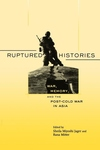 Ruptured Histories:War, Memory, and the Post-Cold War in Asia