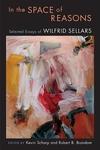 In the Space of Reasons:Selected Essays of Wilfrid Sellars