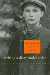 Revolution on My Mind:Writing a Diary under Stalin