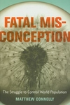 Fatal Misconception:The Struggle to Control World Population