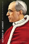 Soldier of Christ:The Life of Pope Pius XII