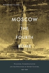 Moscow, the Fourth Rome:Stalinism, Cosmopolitanism, and the Evolution of Soviet Culture, 1931-1941
