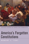 America's Forgotten Constitutions:Defiant Visions of Power and Community