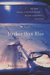 Darker Than Blue:On the Moral Economies of Black Atlantic Culture