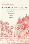 Reimagining Europe:Kievan Rus' in the Medieval World