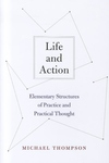 Life and Action:Elementary Structures of Practice and Practical Thought