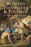 Between Thucydides and Polybius:The Golden Age of Greek Historiography