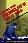 Inside the Kremlin's Cold War:From Stalin to Khrushchef