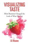 Visualizing Taste: How Business Changed the Look of What You Eat