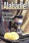Alabadle!:Hispanic Christian Worship