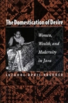 The Domestication of Desire:Women, Wealth, and Modernity in Java