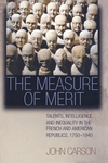 The Measure of Merit:Talents, Intelligence, and Inequality in the French and American Republics, 1750-1940