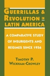 Guerrillas and Revolution in Latin America:A Comparative Study of Insurgents and Regimes since 1956