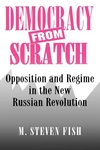 Democracy from Scratch - Opposition and Regime in the New Russian Revolution