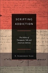 Scripting Addiction:The Politics of Therapeutic Talk and American Sobrierty