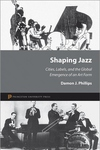 Shaping Jazz - Cities, Labels, and the Global Emergence of an Art Form