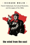 The Wind from the East:French Intellectuals, the Cultural Revolution, and the Legacy of the 1960s