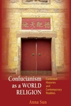 Confucianism As a World Religion:Contested Histories and Contemporary Realities