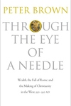 Through the Eye of a Needle:Wealth, the Fall of Rome, and the Making of Christianity in the West, 350-550 AD