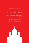 Sacred Space Is Never Empty : A History of Soviet Atheism