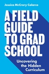 Field Guide to Grad School: Uncovering the Hidden Curriculum