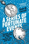 Series of Fortunate Events: Chance and the Making of the Planet, Life, and You