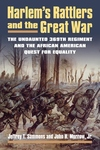 Harlem's Rattlers and the Great War : The Undaunted 369th Regiment & the African American Quest for Equality