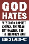 God Hates : Westboro Baptist Church, American Nationalism, and the Religious Right