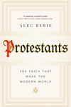 Protestants: The Faith That Made the Modern World