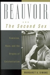 Beauvoir and the Second Sex:Feminisim, Race and the Origins of Existentialism