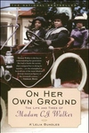 On Her Own Ground:The Life and Times of Madam C. J. Walker