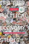 It's the Political Economy, Stupid : The Global Financial Crisis in Art and Theory
