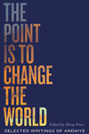 Point Is to Change the World: Selected Writings of Andaiye