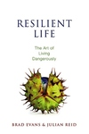 Resilient Life : The Art of Living Dangerously