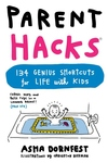 Parent Hacks : 134 Genius Shortcuts for Life With Kids
